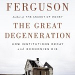 Review | The Great Degeneration: How Institutions Decay and Economies Die by Niall Ferguson