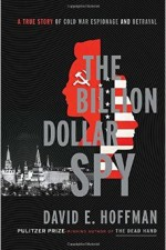 Book Review   The Billion Dollar Spy: A True Story of Cold War Espionage and Betrayal by David E. Hoffman
