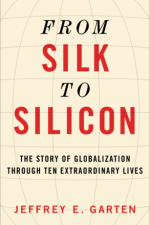 Book Review   From Silk to Silicon: The Story of Globalization Through Ten Extraordinary Lives by Jeffrey E. Garten